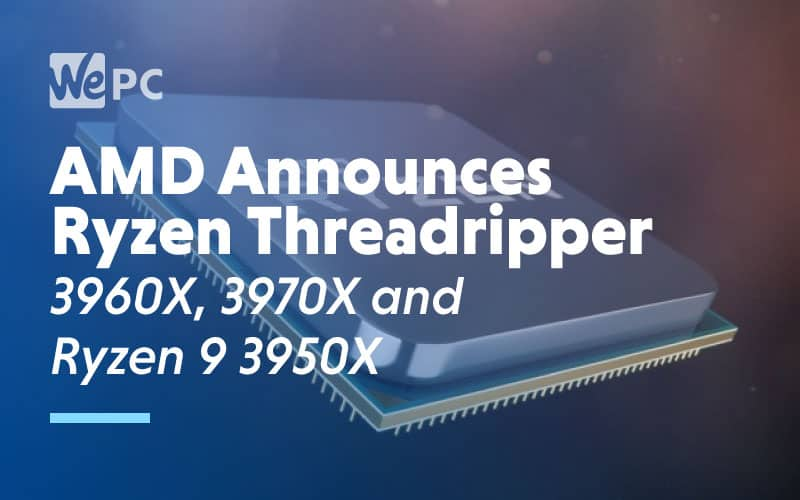 AMD Announces Ryzen Threadripper 3960X 3970X and Ryzen 9 3950X