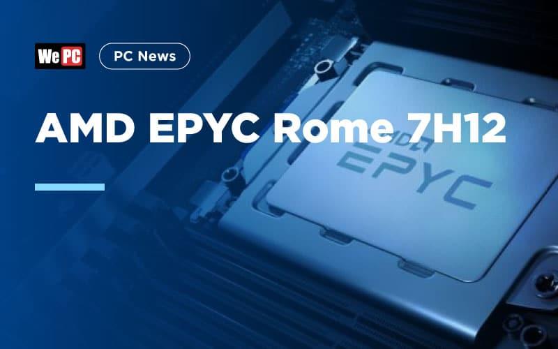 AMD EPYC Rome 7H12