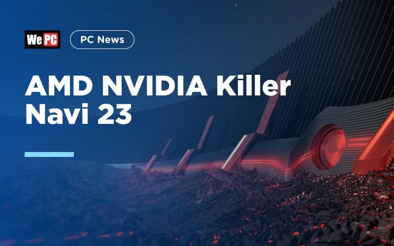 AMD NVIDIA Killer Navi 23 1