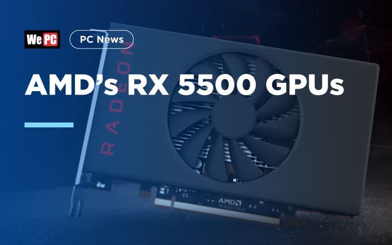 AMD RX 5500 GPUs