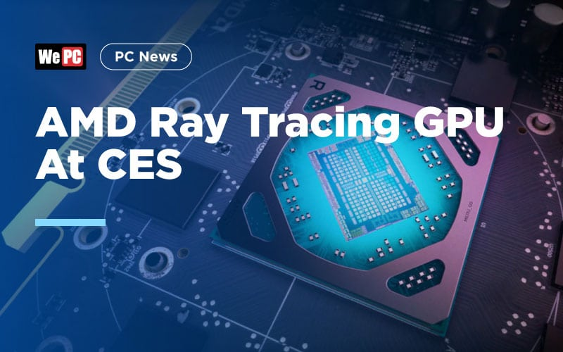 AMD Ray Tracing GPU At CES