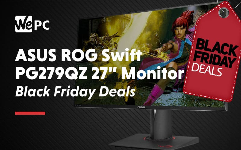 ASUS ROG Swift PG279QZ 27 Inch Monitor Black Friday Deals