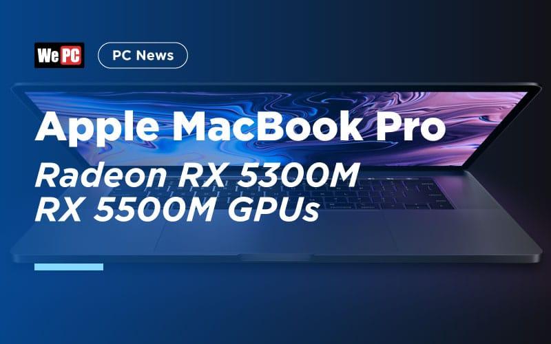 Apple Macbook Pro AMD Radeon RX 5300M RX 5500M GPUs