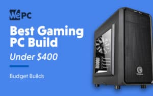 Best Gaming PC Build under $400