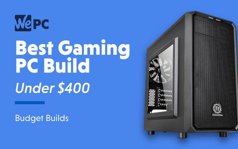 Best Gaming PC Build under $400