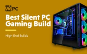 Best Silent PC Gaming Build
