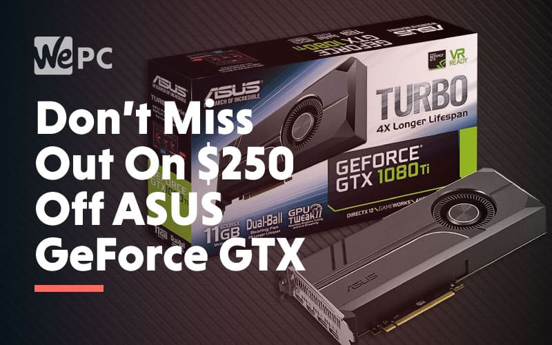 Dont Miss Out on 250 dollars off ASUS GeForce GTX