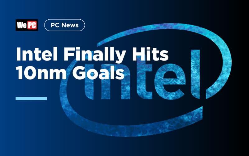 Intel Finally Hits 10nm Goals