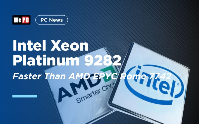 Intel Xeon Platinum 9282 Faster than AMD EPYC Rome 7742