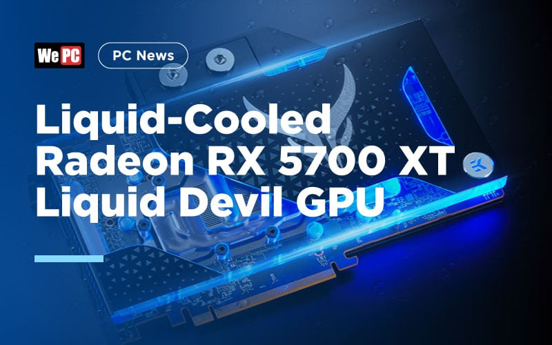 Liquid Cooled Radeon RX 5700 XT Liquid Devil GPU 1