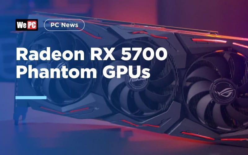Radeon RX 5700 Phantom GPUs 1