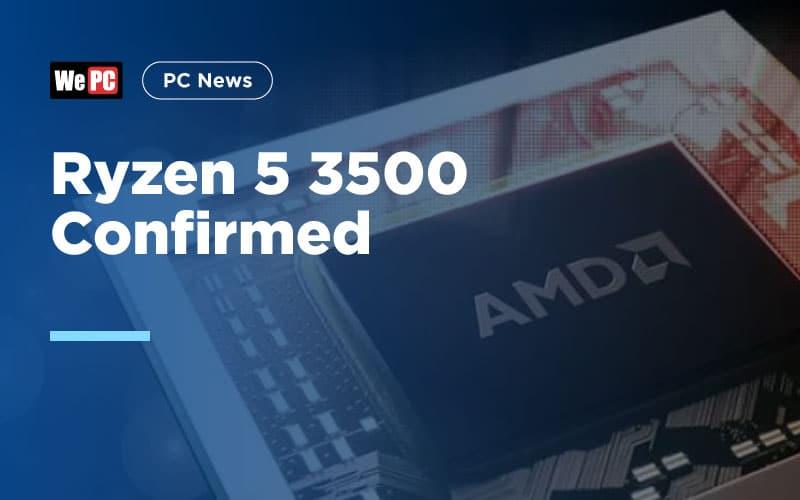 Ryzen 5 3500 Confirmed 1