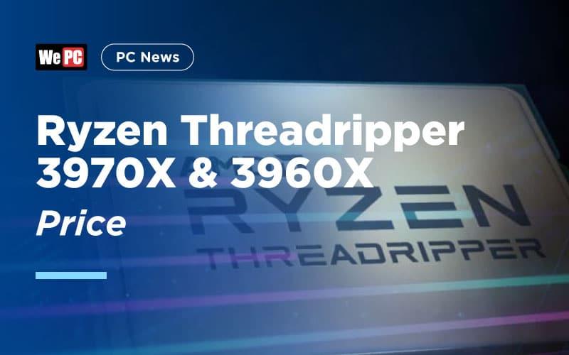 Ryzen Threadripper 3970X 3960X Price