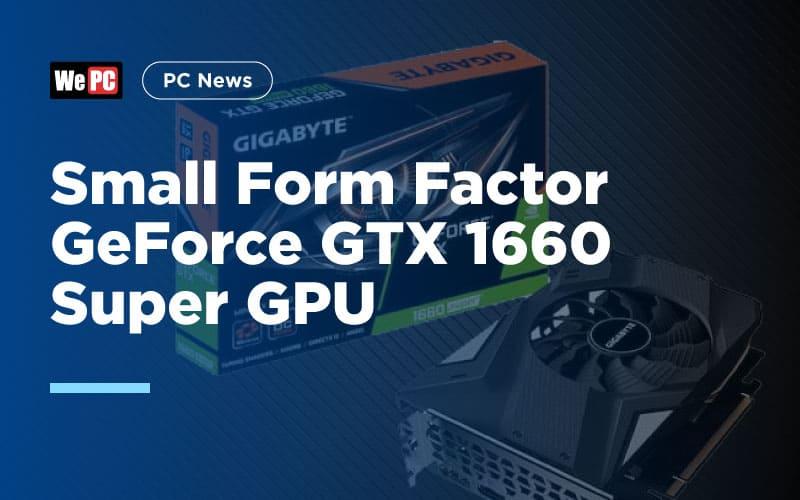 Small Form Factor GeForce GTX 1660 Super GPU