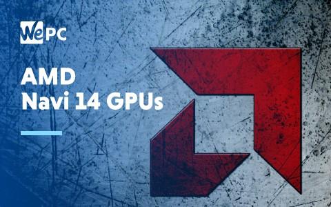 AMD Navi 14 GPUs