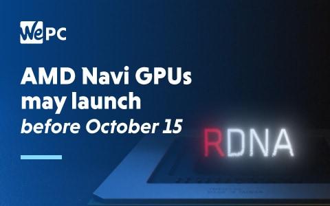 AMD Navi GPUs may launch before October 15 1