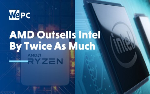 AMD Outsells Intel By Twice as Much 1