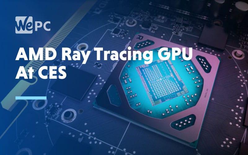 AMD Ray Tracing GPU At CES