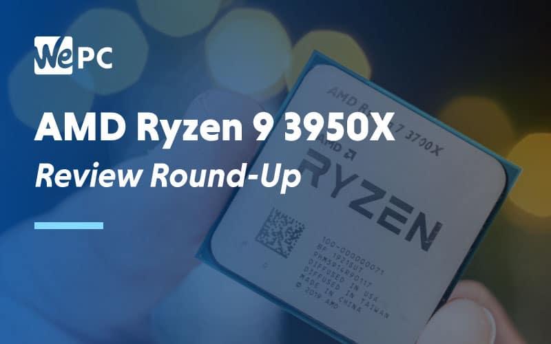 AMD Ryzen 9 3950X Review Round Up