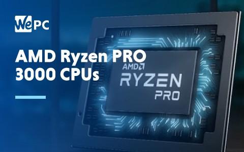 AMD Ryzen PRO 3000 CPUs 1