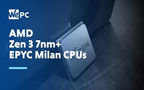 AMD Zen 3 7nm EPYC Milan CPUs 1