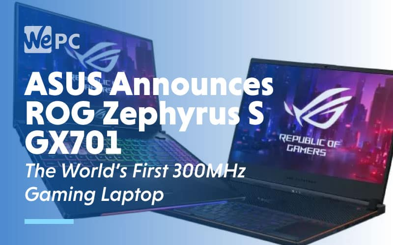 ASUS Announces ROG Zephyrus S GX701 The Worlds First 300MHz Gaming Laptop