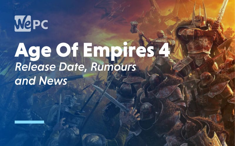 Age of Empires 4 Release Date Rumours and News