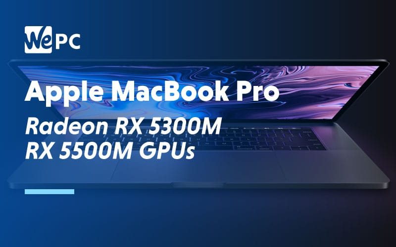 Apple MacBook Pro Radeon RX 5300M RX 5500M GPUs
