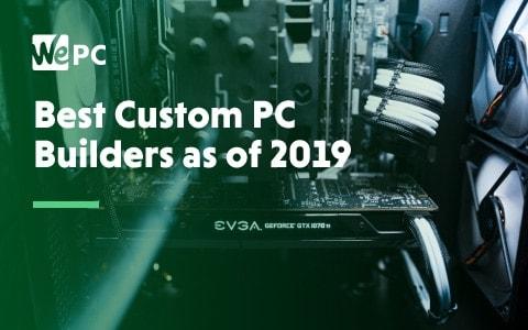 Best Custom PC Builders as of 2019