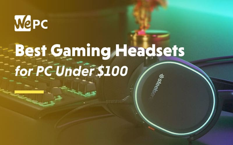 Best Gaming Headsets for PC Under 100 Dollars