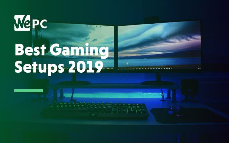 Best Gaming Setups 2019