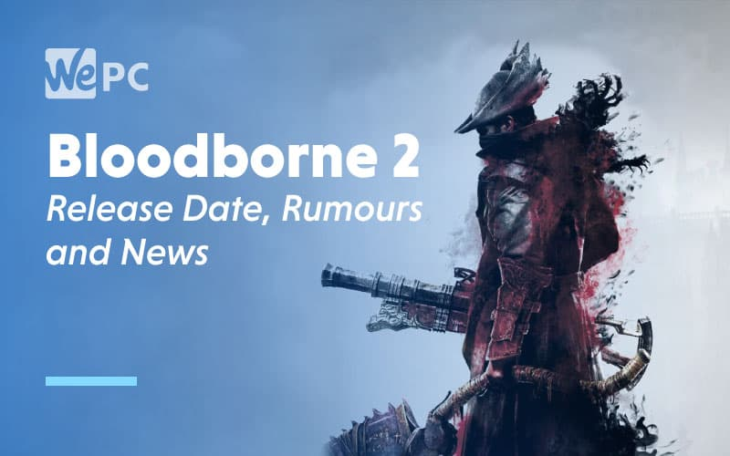 Bloodborne 2 Release Date Rumours and News