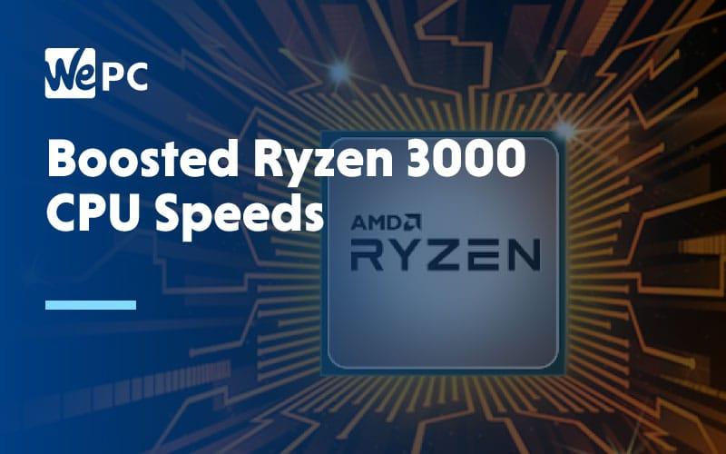 Boosted Ryzen 3000 CPU Speeds