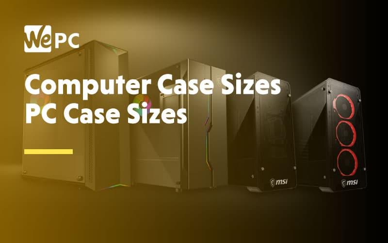 Computer Case Sizes PC Case Sizes