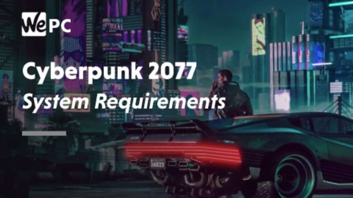 Cyberpunk 2077 System Requirements 2020 Wepc