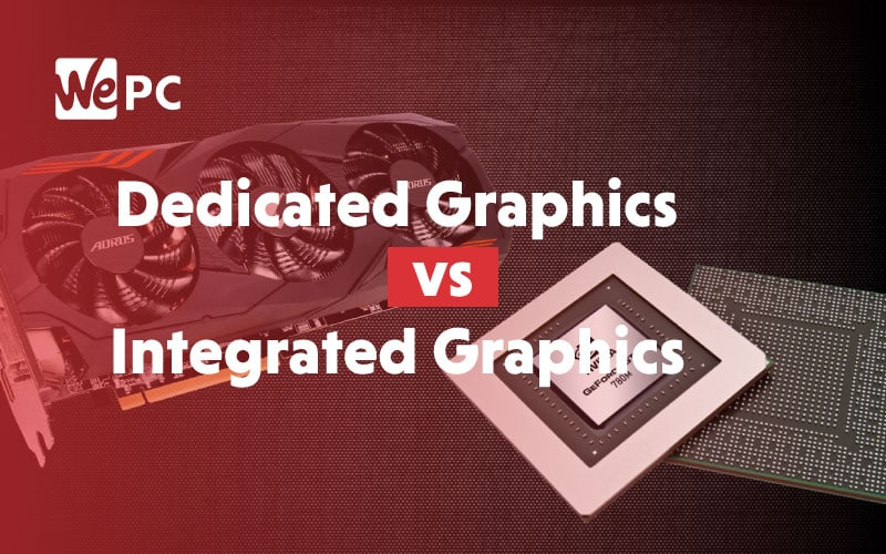 Dedicated Graphics vs Integrated Graphics