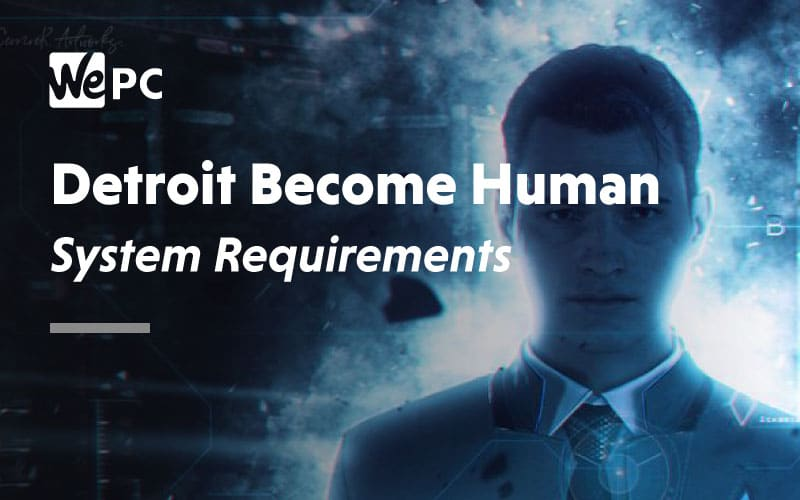 Detroit Become Human System Requirements