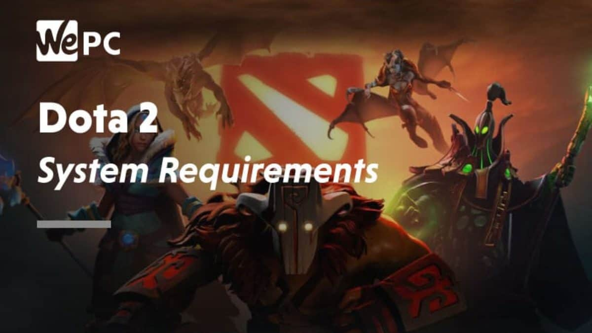 Dota 2 System Requirements 2019 2020 Wepc