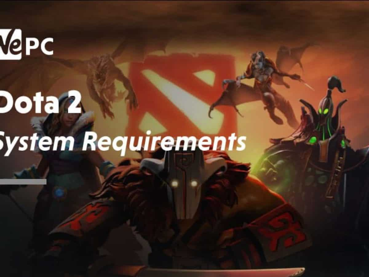 Dota 2 System Requirements Wepc Let S Build Your Dream Gaming Pc