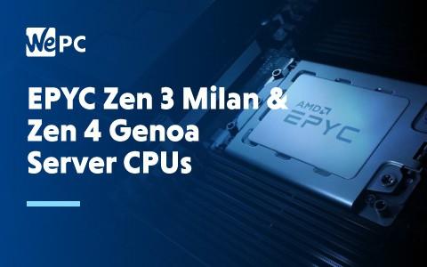 EPYC Zen 3 Milan Zen 4 Genoa Server CPUs