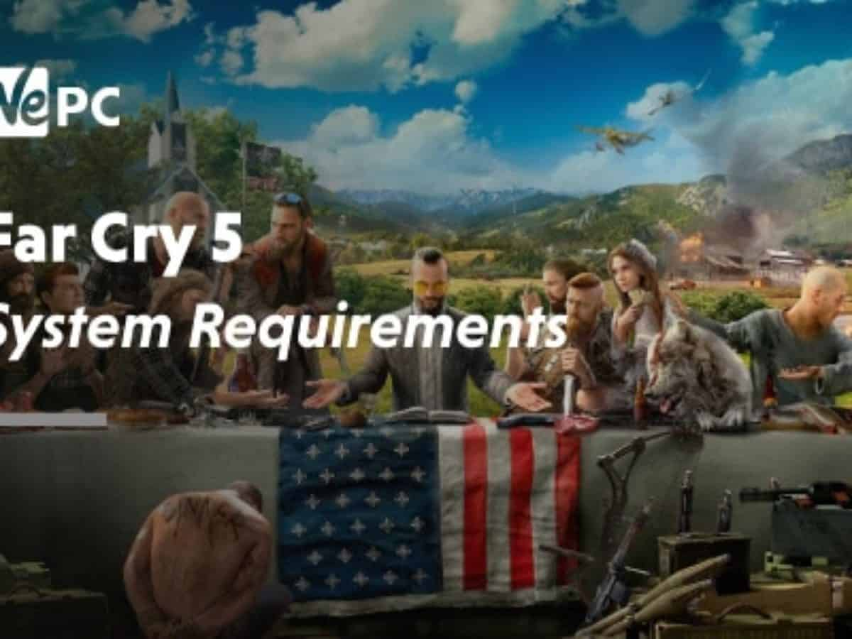Far Cry 5 System Requirements Wepc Let S Build Your Dream