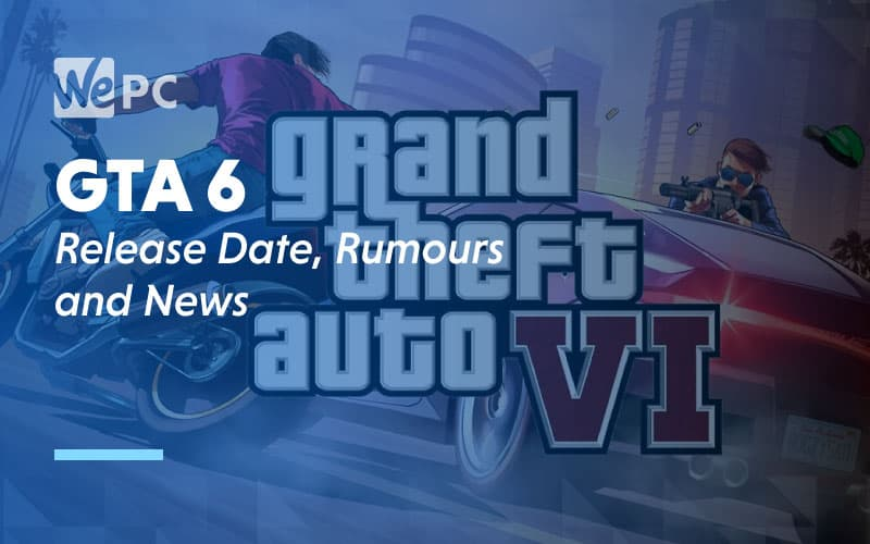 GTA 6 Release Date Rumours and News
