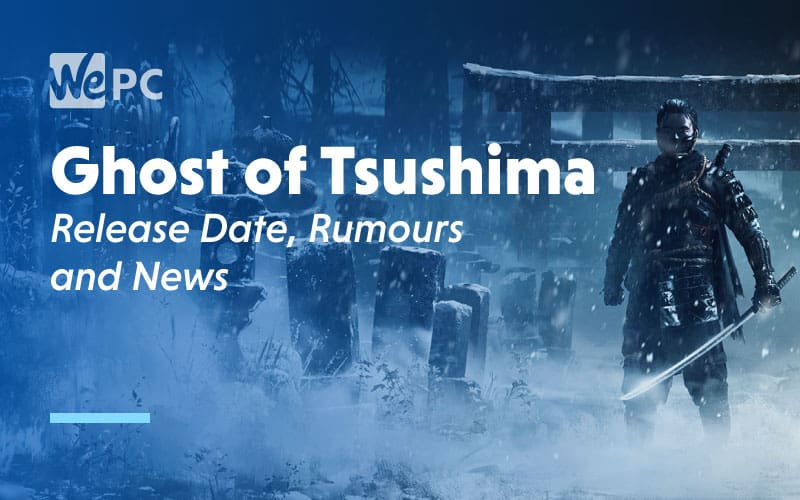 Ghost of tsushima Release Date Rumours and News