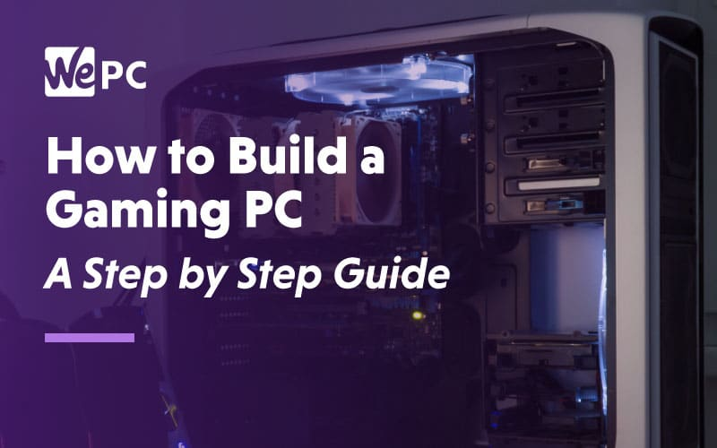 How to build a gaming pc a step by step guide