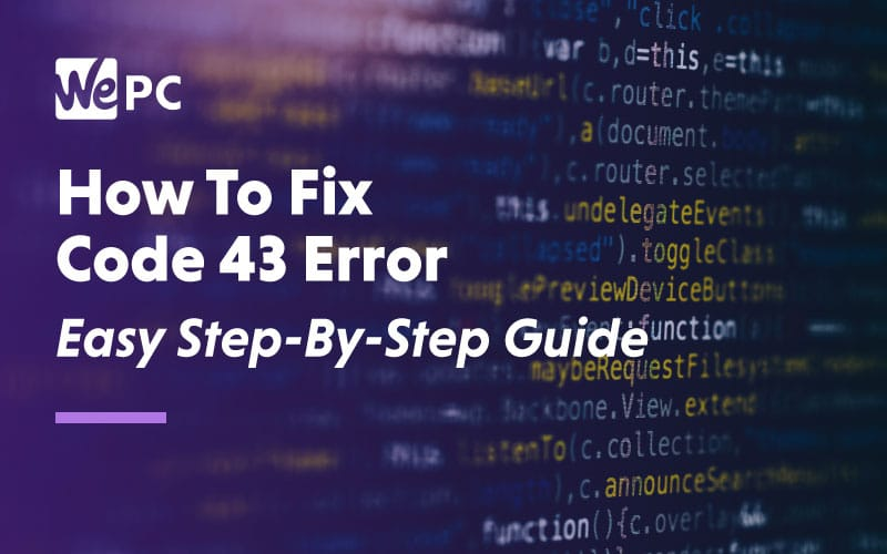 How to fix Code 43 Error Easy Step by Step Guide