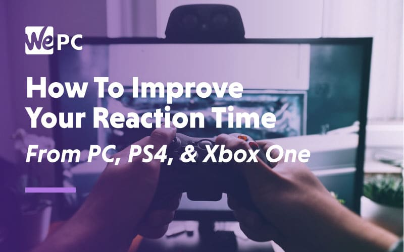 How to improve your reaction time from PC PS4 and Xbox One