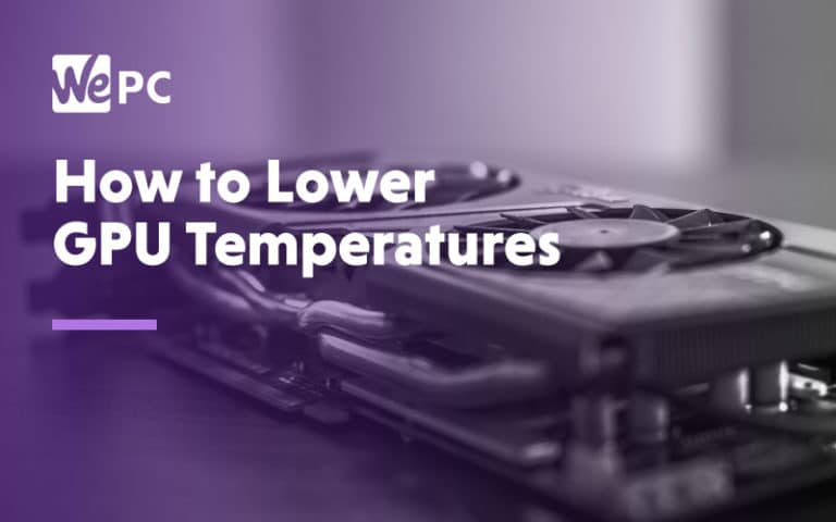 How to lower GPU Temperatures