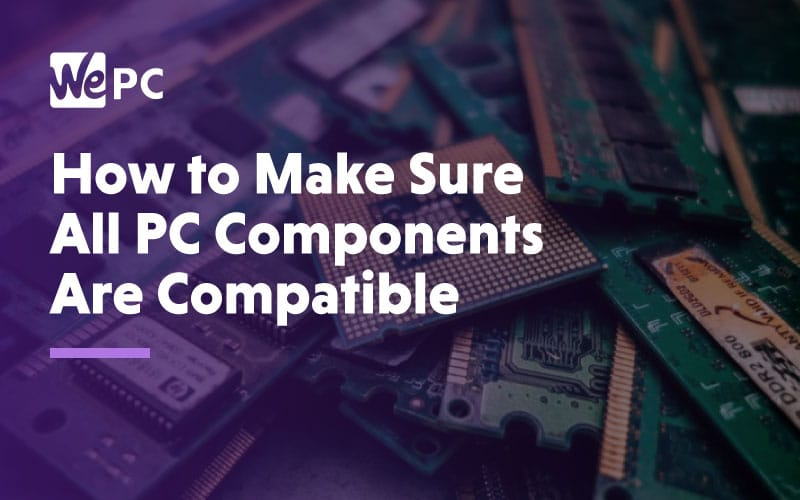 How to make sure all pc components are compatible