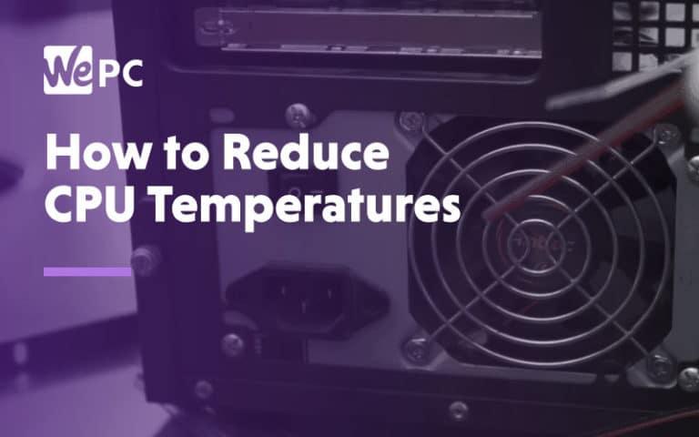 How to reduce CPU temperatures