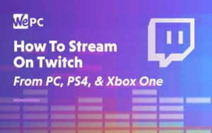 How to stream on Twitch from PC PS4 and Xbox One